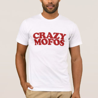 Crazy Mofos T-Shirt