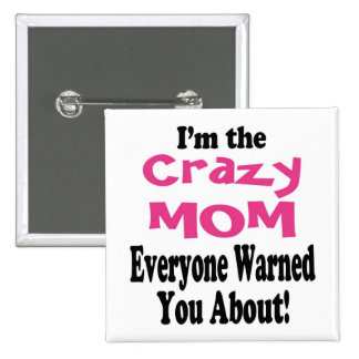 Crazy Mom Warning Button