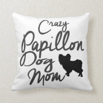 Crazy Papillon Dog Mom Throw Pillow