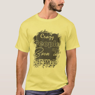 Crazy people are born in December! T-Shirt