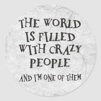 Crazy People Classic Round Sticker
