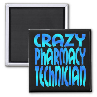 Crazy Pharmacy Technician Magnet