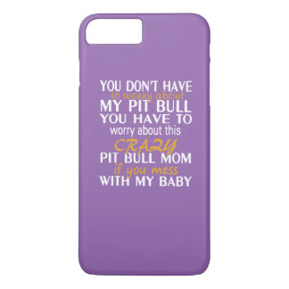 Crazy Pit Bull Mom iPhone 7 Plus Case