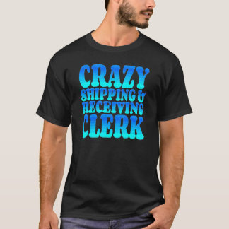 Crazy Shipping and Receiving Clerk T-Shirt