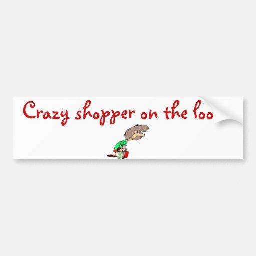 Crazy shopper on the loose! car bumper sticker