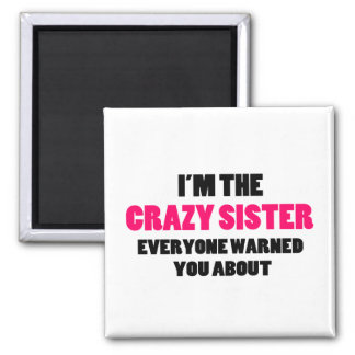Crazy Sister You Were Warned About 2 Inch Square Magnet