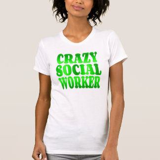 Crazy Social Worker in Green T Shirt