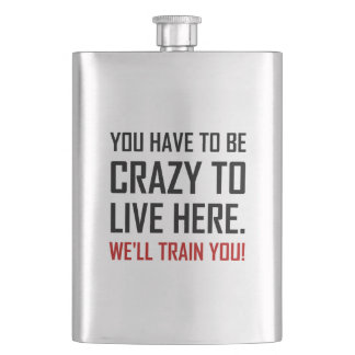 Crazy To Live Here Train You Funny Flask