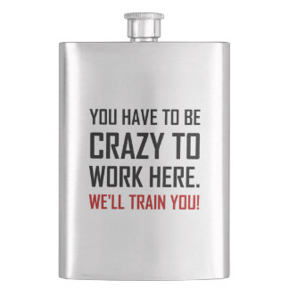 Crazy To Work Here Train You Funny Flask