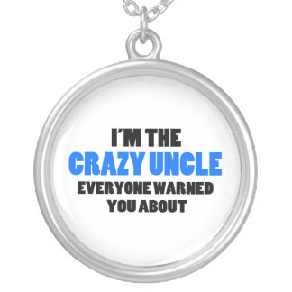 Crazy Uncle You Were Warned About Silver Plated Necklace