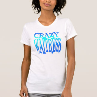Crazy Waitress T-Shirt