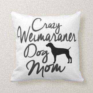 Crazy Weimaraner Dog Mom Throw Pillow