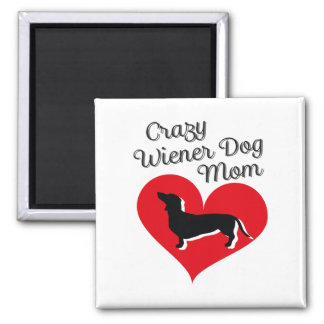 Crazy Wiener Dog Mom I Love my Dachshund Magnet