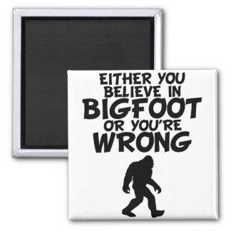 Crea en Bigfoot o usted son incorrecto Imán Cuadrado