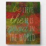 Crea que hay bueno en el mundo - sea el bueno placas para mostrar
