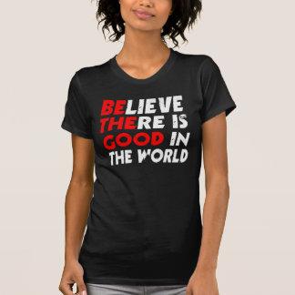 CREA que HAY BUENO EN EL MUNDO (sea el bueno) Camiseta