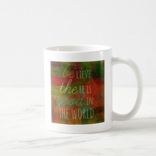 Crea que hay bueno en el mundo - sea el bueno tazas de café