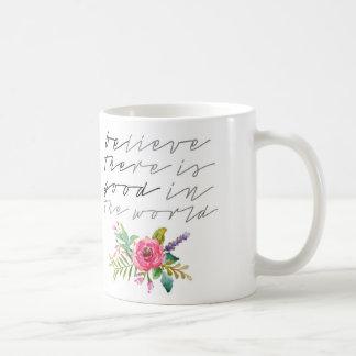Crea que hay bueno en el mundo taza de café