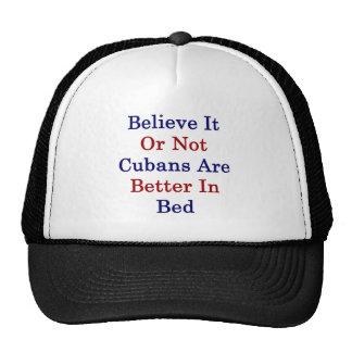 Crea que o no los cubanos es mejores en cama gorras