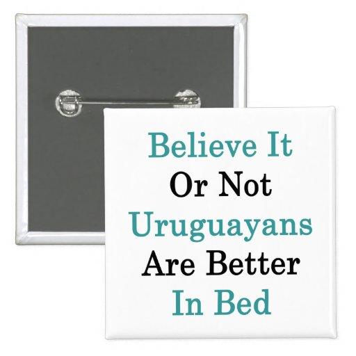 Crea que o no los Uruguayans es mejores en cama Pin Cuadrada 5 Cm