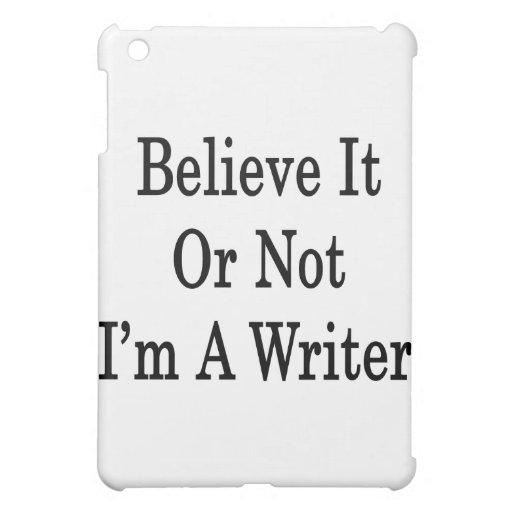 Crea que o no yo es escritor