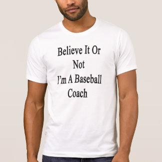 Crea que o no yo es un entrenador de béisbol camisas