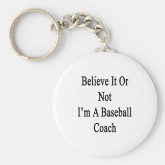 Crea que o no yo es un entrenador de béisbol llavero redondo tipo pin