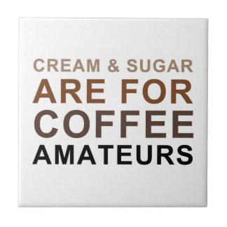 Cream & Sugar are for Coffee Amateurs - Joke Ceramic Tile