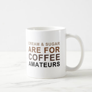 Cream & Sugar are for Coffee Amateurs - Joke Coffee Mug