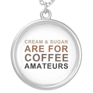 Cream & Sugar are for Coffee Amateurs - Joke Silver Plated Necklace
