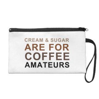 Cream & Sugar are for Coffee Amateurs - Joke Wristlet