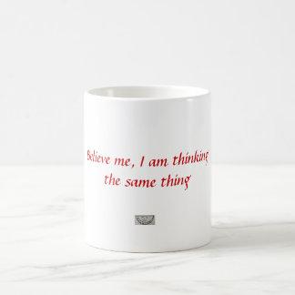 Créame, yo están pensando la misma cosa taza de café