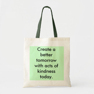 Create a better tomorrow with acts of kindness ... budget tote bag