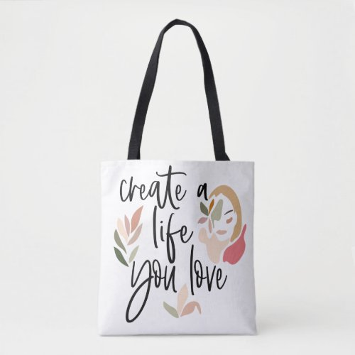 Create A Life You Love Inspirational Quote Tote Bag