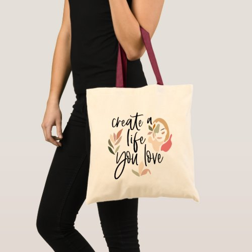 Create A Life You Love Inspiring Quote Tote Bag