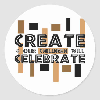 Create and our children will celebrate classic round sticker