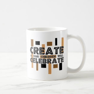 Create and our children will celebrate coffee mug