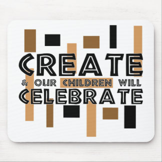 Create and our children will celebrate mouse pad