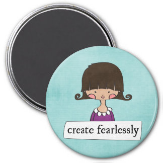 create fearlessly - girl with a message 3 inch round magnet
