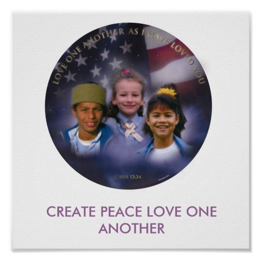 CREATE PEACE LOVE ONE ANOTHER POSTER