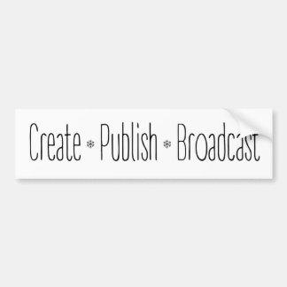 """CREATE  •  PUBLISH  •  BROADCAST"", text, CREATE, Bumper Sticker"