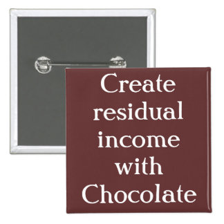 Create RESIDUAL incomeWith Chocolate 2 Inch Square Button