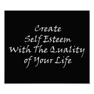 Create Self Esteem with the Quality of Your Life Poster