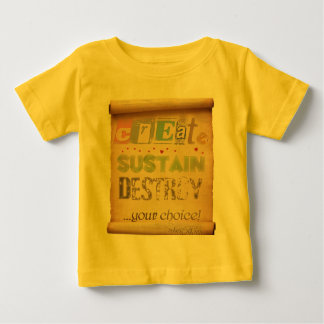 Create, Sustain, Destroy ...Your Choice! Baby T-Shirt