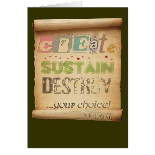 Create, Sustain, Destroy ...Your Choice! Card