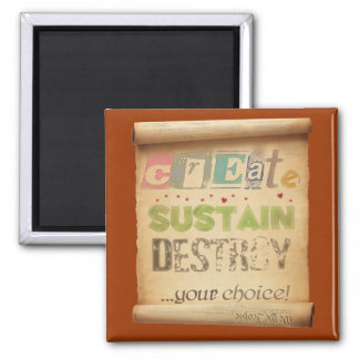Create, Sustain, Destroy ...Your Choice! Magnet
