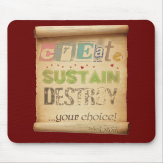 Create, Sustain, Destroy ...Your Choice! Mouse Pad