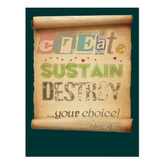 Create, Sustain, Destroy ...Your Choice! Postcard