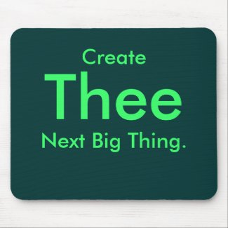 Create Thee Next Big Thing. Mouse Pad