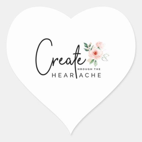 Create Through The Heartache Stickers